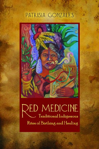 9780816529568: Red Medicine: Traditional Indigenous Rites of Birthing and Healing (First Peoples: New Directions in Indigenous Studies)