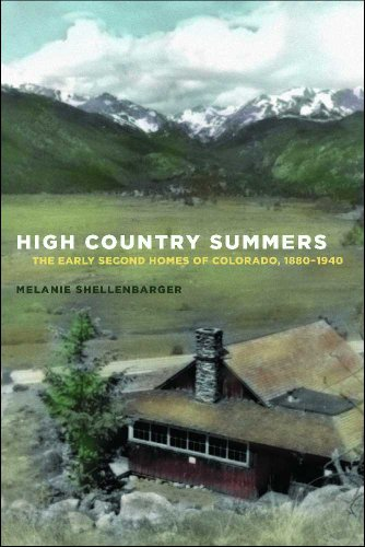 High Country Summers: The Early Second Homes of Colorado, 1880-1940.