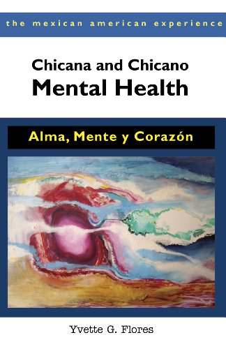 9780816529742: Chicana and Chicano Mental Health: Alma, Mente y Corazón (The Mexican American Experience)