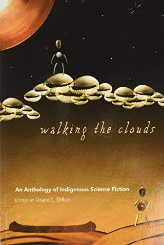 Walking the Clouds: An Anthology of Indigenous Science Fiction (Sun Tracks): Grace L. Dillon