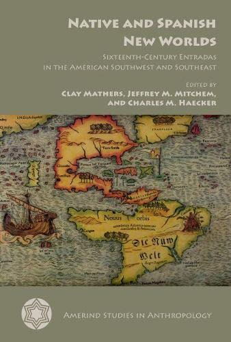 9780816530205: Native and Spanish New Worlds: Sixteenth-Century Entradas in the American Southwest and Southeast (Amerind Studies in Archaeology)