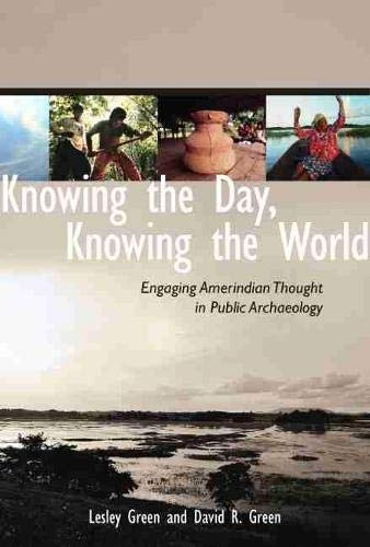9780816530373: Knowing the Day, Knowing the World: Engaging Amerindian Thought in Public Archaeology