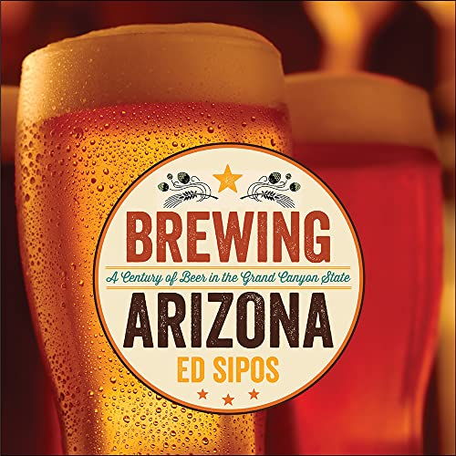9780816530472: Brewing Arizona: A Century of Beer in the Grand Canyon State
