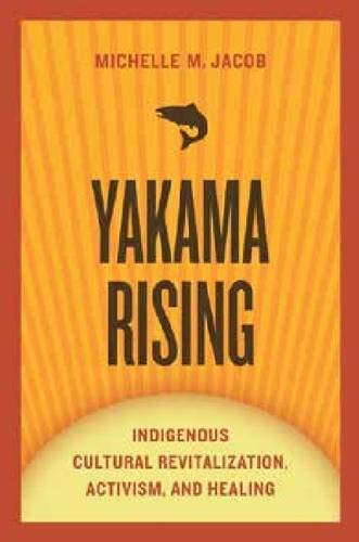 Yakama Rising: Indigenous Cultural Revitalization, Activism, and Healing (First Peoples: New ...