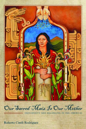 9780816530618: Our Sacred Maiz Is Our Mother: Indigeneity and Belonging in the Americas