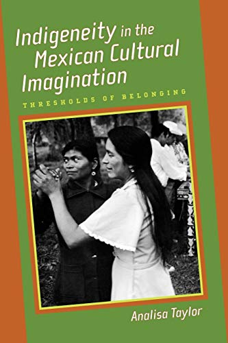 9780816530663: Indigeneity in the Mexican Cultural Imagination: Thresholds of Belonging