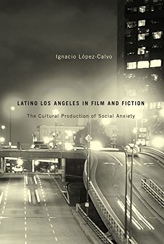 9780816531042: Latino Los Angeles in Film and Fiction: The Cultural Production of Social Anxiety