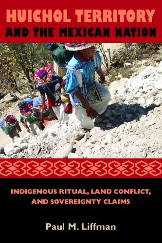 9780816531219: Huichol Territory and the Mexican Nation: Indigenous Ritual, Land Conflict, and Sovereignty Claims (First Peoples: New Directions in Indigenous Studies)