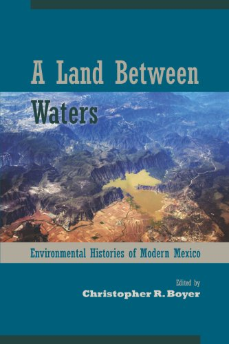 A Land Between Waters: Environmental Histories of Modern Mexico (Latin American Landscapes)