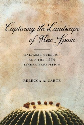 9780816531424: Capturing the Landscape of New Spain: Baltasar Obregón and the 1564 Ibarra Expedition (Southwest Center Series)
