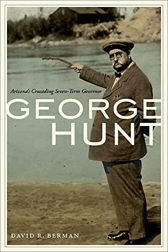 9780816531479: George Hunt: Arizona's Crusading Seven-Term Governor