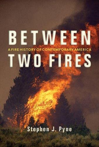 9780816531820: Between Two Fires: A Fire History of Contemporary America