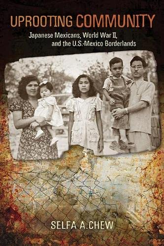 9780816531851: Uprooting Community: Japanese Mexicans, World War II, and the U.S.-Mexico Borderlands