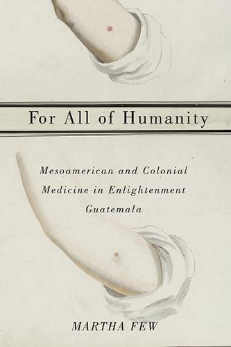 9780816531875: For All of Humanity: Mesoamerican and Colonial Medicine in Enlightenment Guatemala
