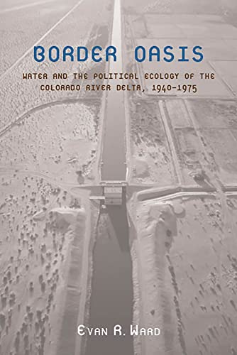 9780816532056: Border Oasis: Water and the Political Ecology of the Colorado River Delta, 1940–1975 (La Frontera: People and Their Environments in the US-Mexico Borderlands)