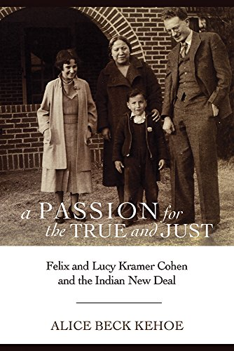 9780816532902: A Passion for the True and Just: Felix and Lucy Kramer Cohen and the Indian New Deal