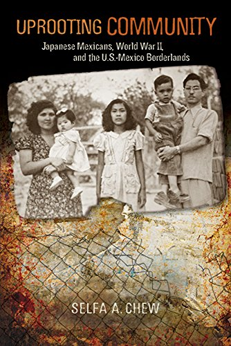 9780816534180: Uprooting Community: Japanese Mexicans, World War II, and the U.S.-Mexico Borderlands