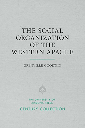 The Social Organization of the Western Apache: Goodwin, Grenville/ Basso, Keith H. (Foreward By)