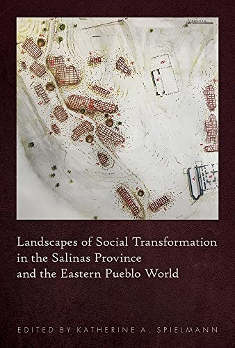 Landscapes of Social Transformation in the Salinas: Edited by Katherine
