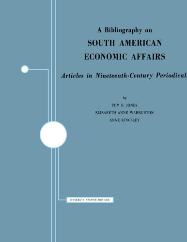 A Bibliography on South American Economic Affairs: Articles in Nineteenth Century Periodicals: ...