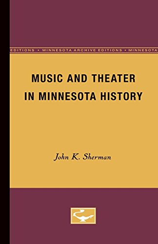 Music and Theater in Minnesota History (Minnesota Archive Editions): Sherman, John K.