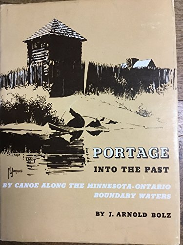 PORTAGE INTO THE PAST : By Canoe Along the Minnesota-Ontario Boundary Waters: Bolz, J. Arnold