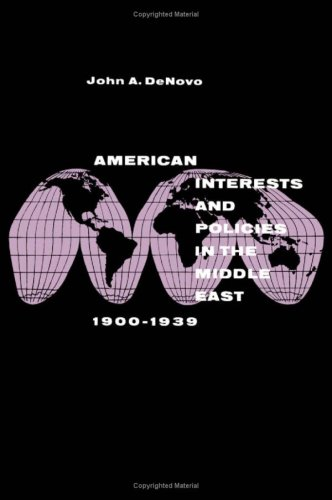 American interests and policies in the Middle East, 1900-1939: DeNovo, John A.
