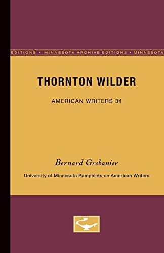 Thornton Wilder - American Writers 34 University of Minnesota Pamphlets on American Writers: ...