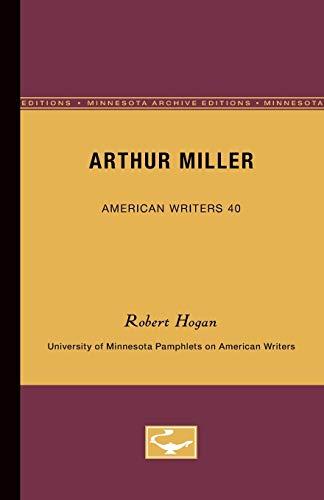 Arthur Miller - American Writers 40 University of Minnesota Pamphlets on American Writers: Robert ...