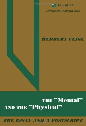"The ""mental"" and the ""physical"" : the essay and a postscript: Feigl, Herbert"