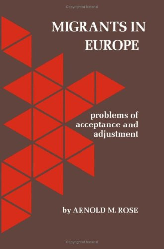 Migrants in Europe : problems of acceptance and adjustment: Rose, Arnold Marshall