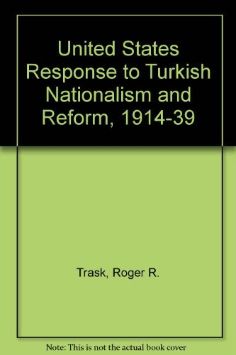 The United States response to Turkish nationalism and reform, 1914-1939: Trask, Roger R