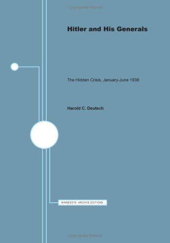 Hitler And His Generals : The Hidden Crisis , January - June 1938: Deutsch , Harold C. Hitler And ...