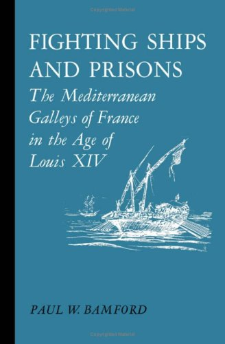 Fighting Ships and Prisons: The Mediterranean Galleys of France in the Age of Louis XIV: Bamford, ...