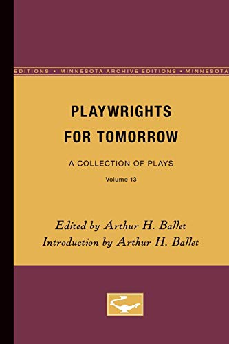 Playwrights for Tomorrow: A Collection of Plays, Volume 13: Univ Of Minnesota Press