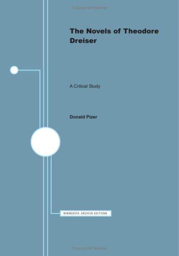 The Novels of Theodore Dreiser: A Critical Study: Pizer, Donald