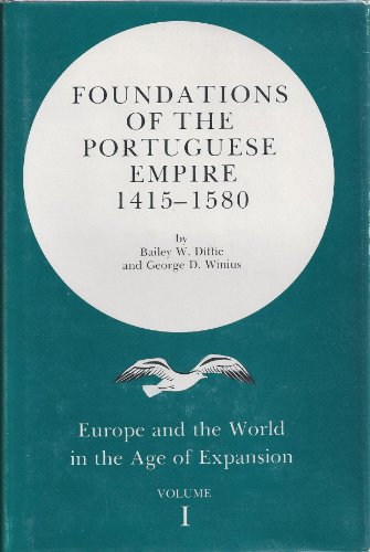 9780816607822: Foundations of the Portuguese Empire, 1415-1580 (Europe and the World in the Age of Expansion, vol. I)