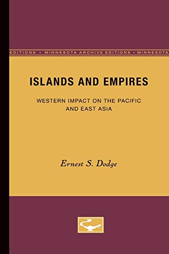 Islands and Empires: Western Impact on the Pacific and East Asia: Dodge, Ernest S.
