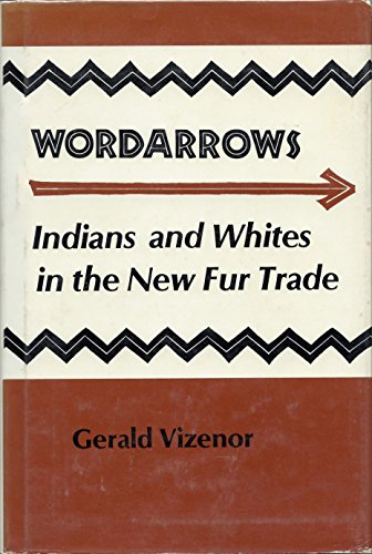 Wordarrows, Indians and Whites in the New Fur Trade: Vizenor, Gerald