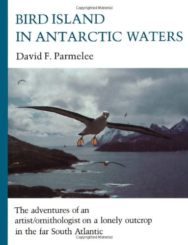 Bird Island in Antarctic Waters: Parmelee, David F.