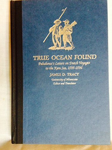 True ocean found: Paludanus's letters on Dutch voyages to the Kara Sea, 1595-1596 (A ...