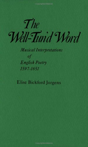 The Well-Tun'd Word: Musical Interpretations of English Poetry, 1597-1651: Jorgens, Elise ...