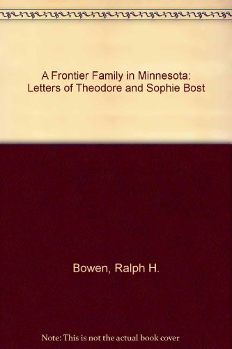 9780816610358: A Frontier Family in Minnesota: Letters of Theodore and Sophie Bost, 1851-1920