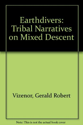 Earthdivers: Tribal Narratives on Mixed Descent: Vizenor, Gerald