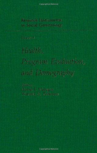 003: Health, Program Evaluation, and Demography (Research Instruments in Social Gerontology, Vol 3)...
