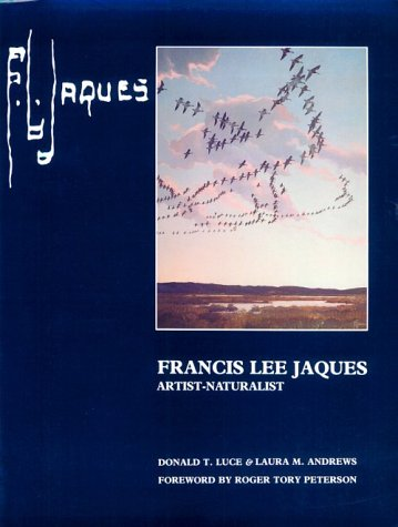 Francis Lee Jaques : Artist-Naturalist: Donald T. Luce
