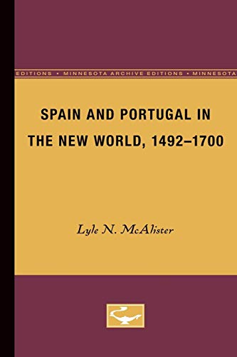 Spain and Portugal in the New World, 1492-1700 (Minnesota Archive Editions): McAlister, Lyle N.