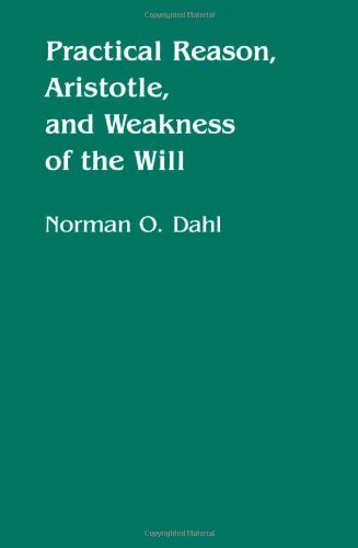 Practical Reason, Aristotle, and Weakness of the Will (Minnesota Publications in the Humanities, V....