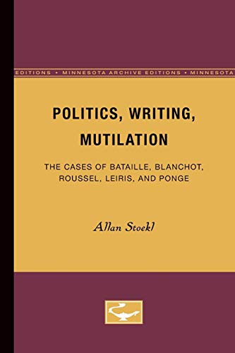 Politics, Writing, Mutilation: The Cases of Bataille,: Stoekl, Allan