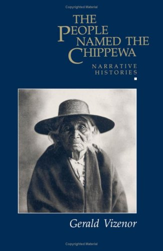 The People Named The Chippewa : Narrative Histories: Vizenor, Gerald